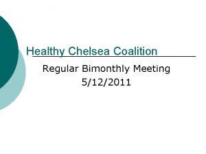 Healthy Chelsea Coalition Regular Bimonthly Meeting 5122011 Chelsea
