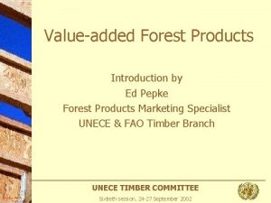 Valueadded Forest Products Introduction by Ed Pepke Forest