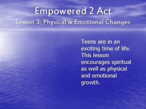 Empowered 2 Act Lesson 3 Physical Emotional Changes