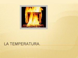 LA TEMPERATURA HOY CONOCEREMOS Concepto de Temperatura Dilatacin