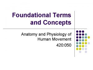 Foundational Terms and Concepts Anatomy and Physiology of