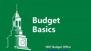 Budget Basics UNT Budget Office Agenda Objective Financial