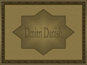 Dmitri Danish nasceu em Kharkiv Ucrnia em 1966