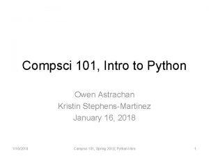 Compsci 101 Intro to Python Owen Astrachan Kristin