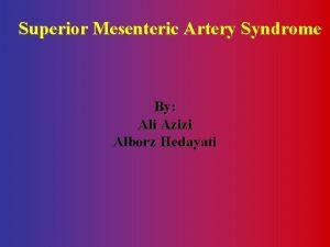 Superior Mesenteric Artery Syndrome By Ali Azizi Alborz