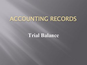 ACCOUNTING RECORDS Trial Balance Meaning Trial Balance is