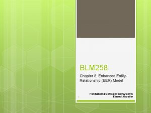 BLM 258 Chapter 8 Enhanced Entity Relationship EER