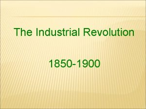 The Industrial Revolution 1850 1900 NEW PRODUCTS OF