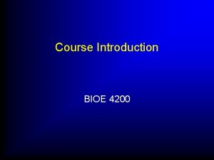 Course Introduction BIOE 4200 Class Website l l