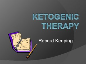 KETOGENIC THERAPY Record Keeping Importance of Record Keeping