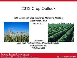 2012 Crop Outlook ISU ExtensionFulton Insurance Marketing Meeting