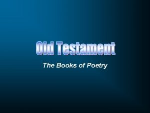 The Books of Poetry Pentateuch Historical Books Poetic