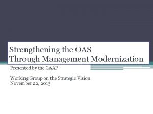 Strengthening the OAS Through Management Modernization Presented by