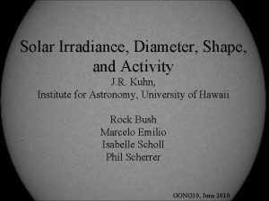 Solar Irradiance Diameter Shape and Activity J R