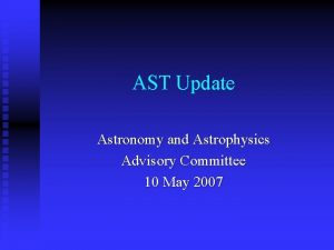 AST Update Astronomy and Astrophysics Advisory Committee 10