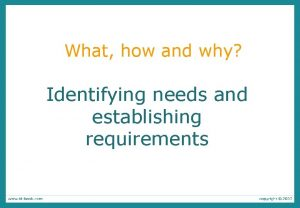 What how and why Identifying needs and establishing