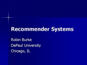 Recommender Systems Robin Burke De Paul University Chicago