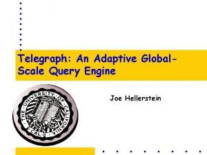 Telegraph An Adaptive Global Scale Query Engine Joe
