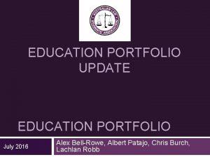 EDUCATION PORTFOLIO UPDATE EDUCATION PORTFOLIO July 2016 Alex