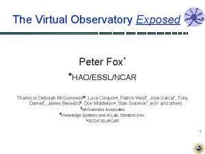 The Virtual Observatory Exposed Peter Fox HAOESSLNCAR Thanks