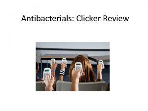 Antibacterials Clicker Review Clicker Questions The patient is