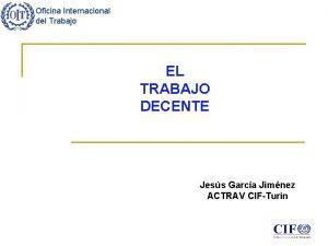 Oficina Internacional del Trabajo EL TRABAJO DECENTE Jess