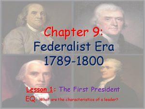 Chapter 9 Federalist Era 1789 1800 Lesson 1