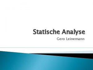 Statische Analyse Gero Leinemann Statische Analyse Was ist