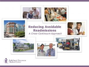 Reducing Avoidable Readmissions A CrossContinuum Approach BIDMCs Strategy