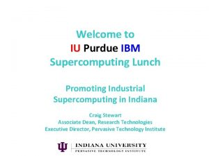 Welcome to IU Purdue IBM Supercomputing Lunch Promoting