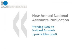 New Annual National Accounts Publication Working Party on