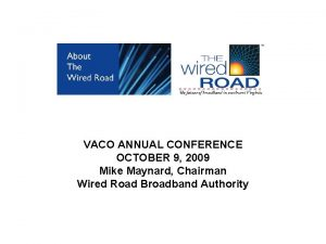 VACO ANNUAL CONFERENCE OCTOBER 9 2009 Mike Maynard