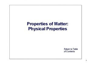 Properties of Matter Physical Properties Return to Table