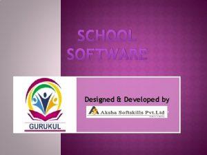 SCHOOL SOFTWARE Designed Developed by Aksha Softskills Pvt