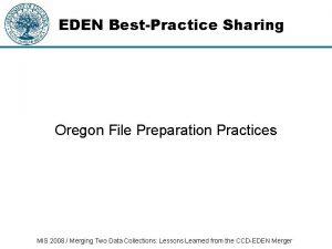EDEN BestPractice Sharing Oregon File Preparation Practices MIS