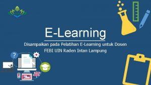 ELearning Disampaikan pada Pelatihan ELearning untuk Dosen FEBI