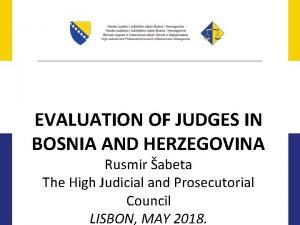 EVALUATION OF JUDGES IN BOSNIA AND HERZEGOVINA Rusmir