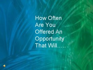 How Often Are You Offered An Opportunity That