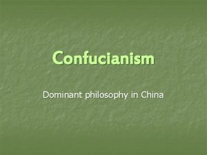 Confucianism Dominant philosophy in China Confucianism n n