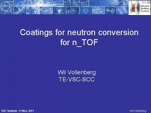 Coatings for neutron conversion for nTOF Wil Vollenberg