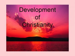 Development of Christianity Branches of Christianity Introduction Christianity