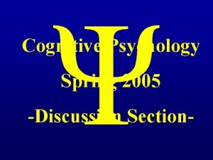Cognitive Psychology Spring 2005 Discussion Section Cognitive functions