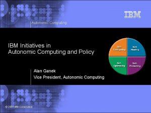 1 Autonomic Computing IBM Initiatives in Autonomic Computing