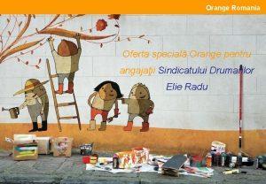 Orange Romania Oferta special Orange pentru angajaii Sindicatului