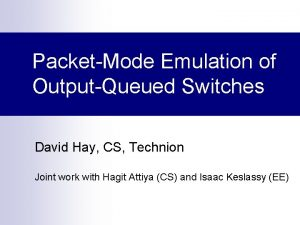 PacketMode Emulation of OutputQueued Switches David Hay CS