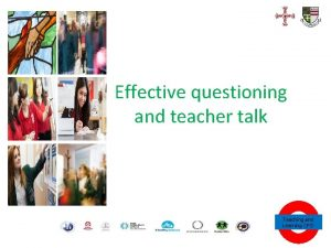 Effective questioning and teacher talk Teaching and Learning