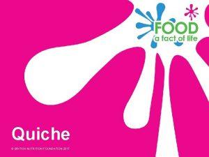 Quiche BRITISH NUTRITION FOUNDATION 2017 Ingredients Short crust