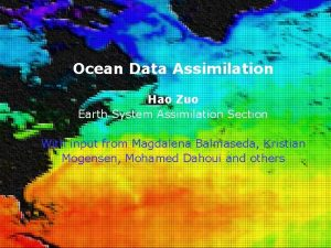 Ocean Data Assimilation Hao Zuo Earth System Assimilation