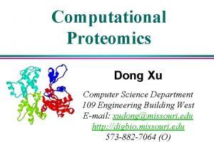 Computational Proteomics Dong Xu Computer Science Department 109