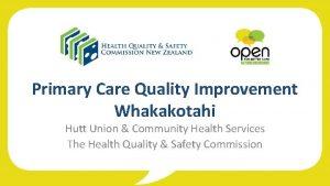 Primary Care Quality Improvement Whakakotahi Hutt Union Community